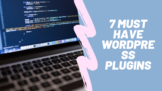 7 Must Have WordPress Plugins for Bloggers [2020]