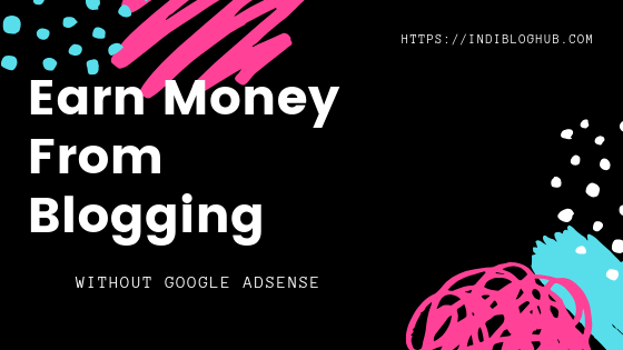 How To Earn Money From Blogging Without Google Adsense [2021]