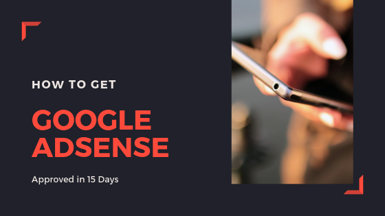 How To Get Google Adsense Approved in 15 Days