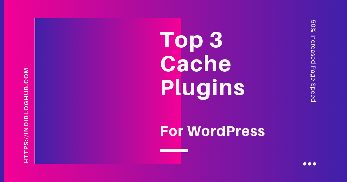 Top 3 Cache Plugins for WordPress [ 50% Increased Page Speed ]