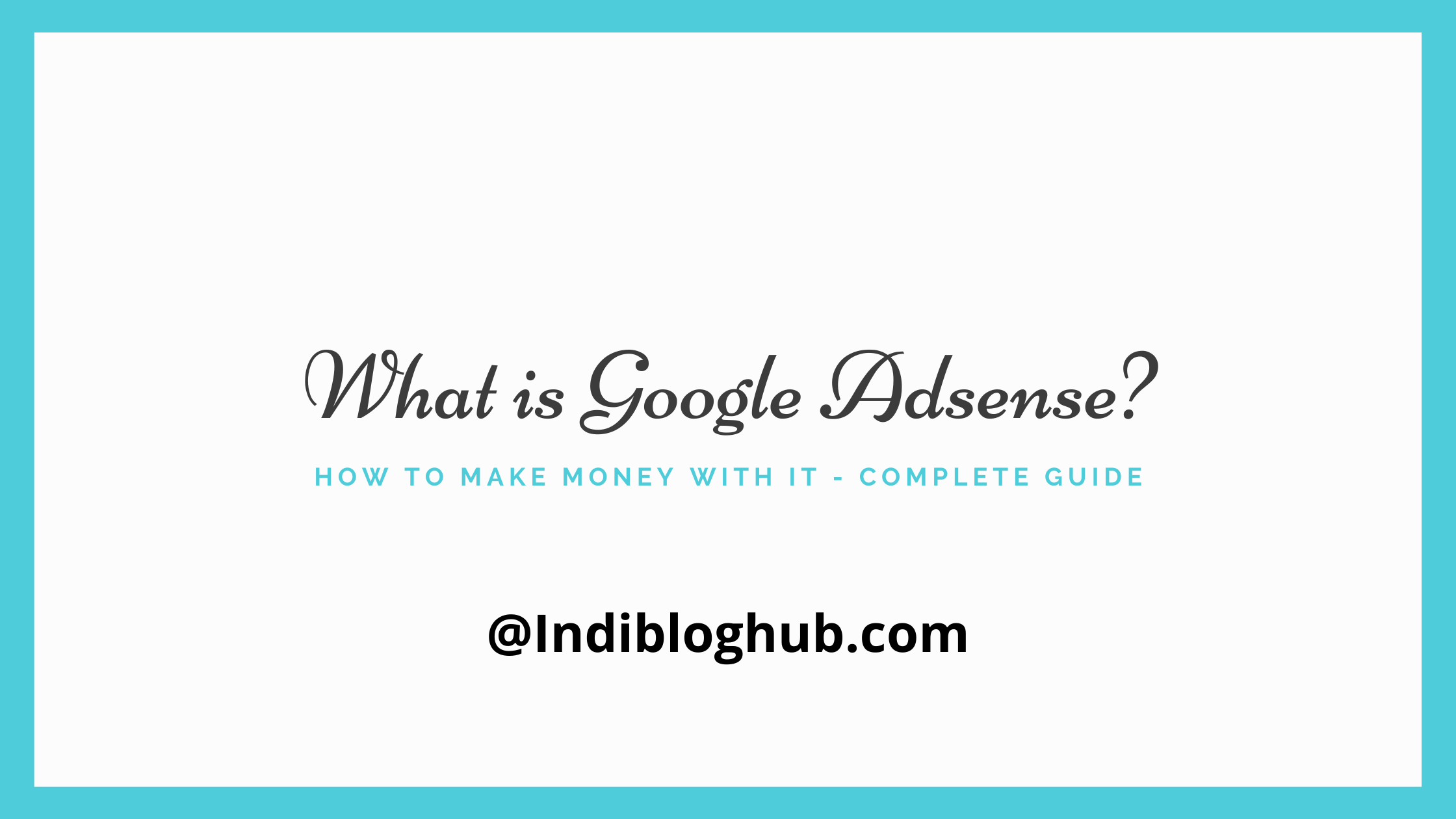 What is Google Adsense and How to Make Money With It