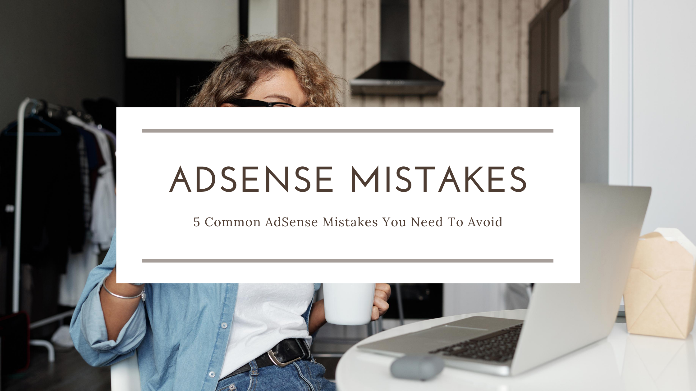 5 Common AdSense Mistakes You Need To Avoid